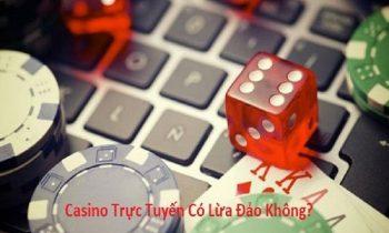 Nhận biết các nhà cái casino trực tuyến lừa đảo như thế nào?